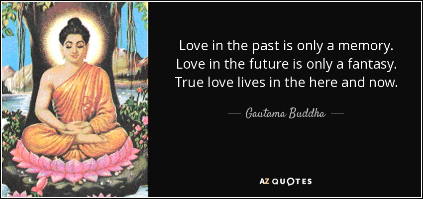 quote-love-in-the-past-is-only-a-memory-love-in-the-future-is-only-a-fantasy-true-love-lives-gautama-buddha-90-5-0538